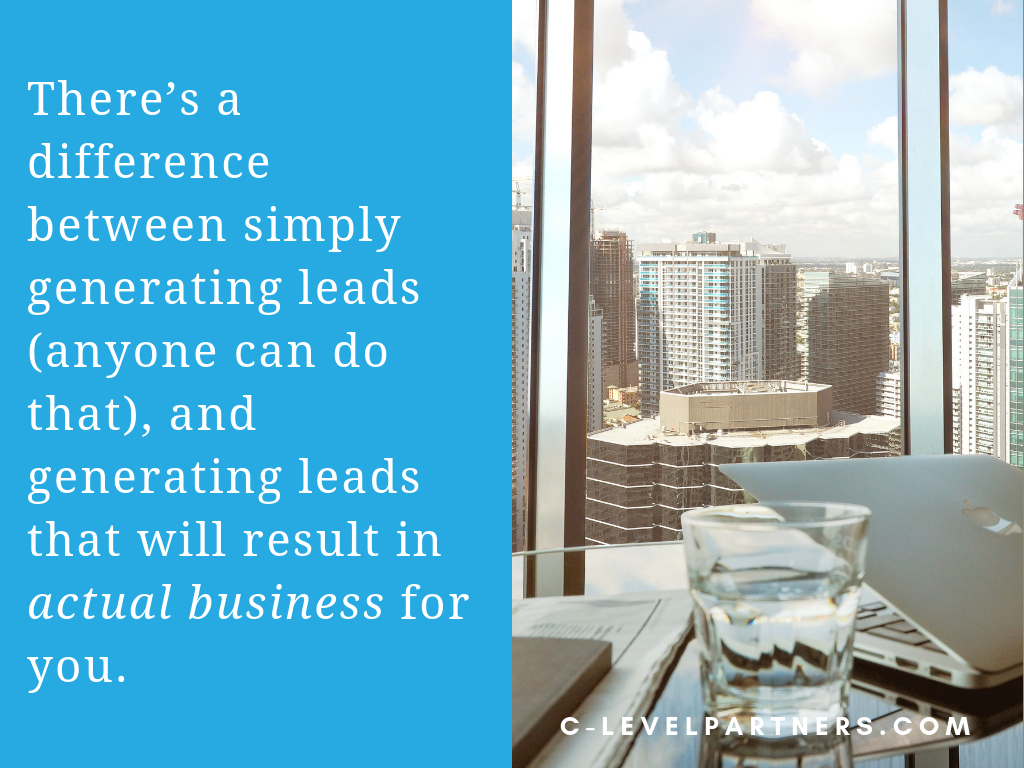 There's a big difference between generating leads, and generating quality leads that will turn into business. C-Level Partners only creates leads and sets appointments with qualified decision-makers